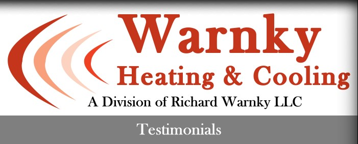 Testimonials - Warnky Heating & Cooling - A Division of Richard Warnky LLC